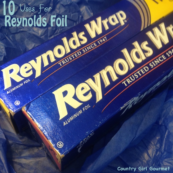 10 Uses for Reynolds Foil | Country Girl Gourmet